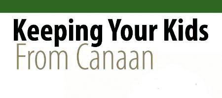 """Keeping Your Kids from Canaan"""" Parenting Conference -..."""