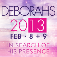 Deborahs 2013: In Search of His Presence