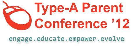 Type-A Parent Conference 2012