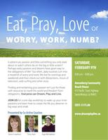 EAT, PRAY,LOVE or WORRY, WORK, NUMB