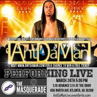 Ant Da Man Performing Live @ The Masquerade March 24th