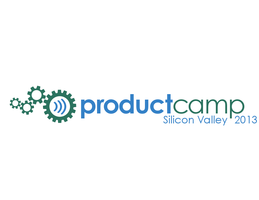 Product Camp Silicon Valley 2013 - SOLD OUT!