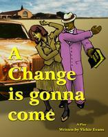 """A CHANGE IS GONNA COME""    Award-Winning Stage Play..."