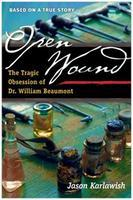 Open Wound: The Tragic Obsession of Dr. William...