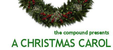 The Compound presents Dickens'  A CHRISTMAS CAROL
