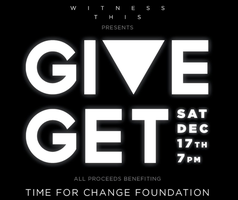 Witness This presents Give Get | All Proceeds to Time...