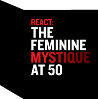 React: Feminine Mystique at 50 (Exhibition/Symposium)