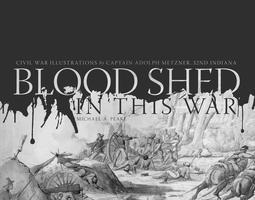 Blood Shed in This War: Civil War Illustrations by...