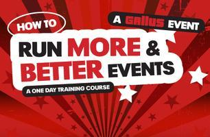 How to Run More and Better Events -   Various Dates:...