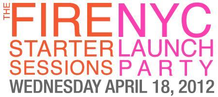 NYC Launch party for THE FIRE STARTER SESSIONS!