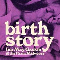 """Birth Story: Ina May Gaskin & the Farm Midwives""..."