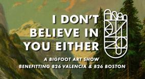 I Don't Believe In You Either: A Bigfoot Art Show