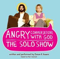Angry Conversations with God - The Solo Show