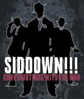SIDDOWN!!! Conversations with the Mob
