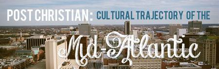 Post-Christian: Cultural Trajectory Of The MidAtlantic