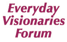 Everyday Visionaries Forum - FREE - February 12th