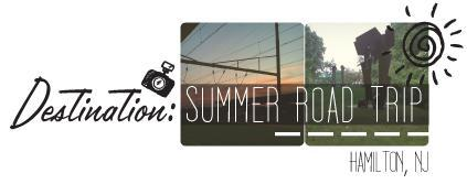 Destination Summer Road Trip - Hamilton, NJ