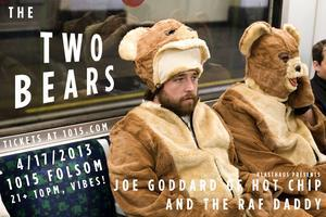 2 BEARS (JOE GODDARD OF HOT CHIP AND RAF DADDY)