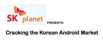 SK Planet presents:   Cracking the Korean Android...