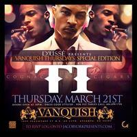 T.I Presented by D'USSE March 21st @ Vanquish