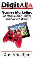 Digital LA - Games Marketing: Console, Social, Mobile...
