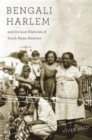 Bengali Harlem and the Lost Histories of South Asian Am...