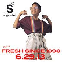 FRESH SINCE 1990 | 90'S PARTY | Supperclub SF