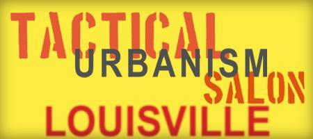 Tactical Urbanism Salon: Louisville