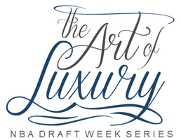 NBA Draft Week: Art of Luxury Series