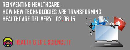 Reinventing Healthcare: How new technologies are transforming healthcare delivery | Health & Life Science IT Event