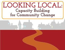 Community Academy, Looking Local: Capacity Building...