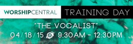 "Worship Central Training Day - ""The Vocalist"""