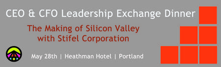 CEO/CFO Leadership Dinner: The Making of The Silicon Valley