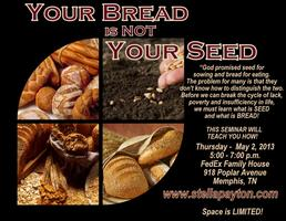 Your Bread is NOT your SEED!