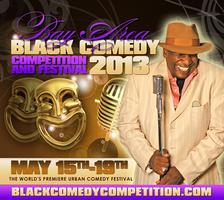 Bay Area Black Comedy Competition & Festival 2013 ~...