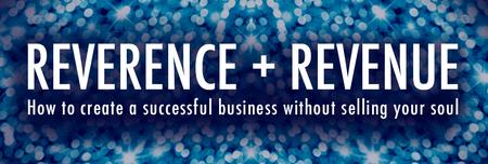 Reverence + Revenue: How to create a successful biz...