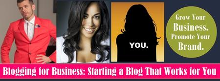 Blogging for Business: Starting a Blog That Works for...