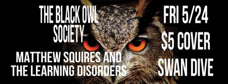 The Black Owl Society + Matthew Squires & the Learning...