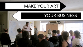 """Make Your Art Your Business: """"Emerging Artists 101"""""""
