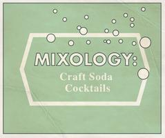 Mixology: Craft Soda Cocktails