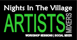 """Nights In The Village"" Artists Workshop & Mixer"