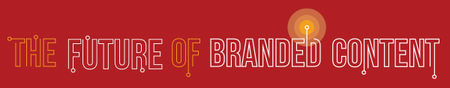 THE FUTURE OF BRANDED CONTENT