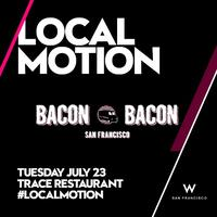 Local Motion Featuring Bacon Bacon