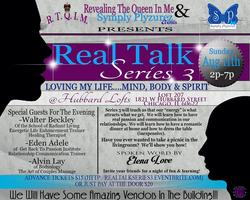 "Real Talk Series 3, ""Lovin My Life.....Healthy Mind,..."