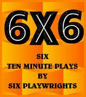 6X6 - October 9th, Wed. at 7:30pm - BUY TICKETS AT THE...