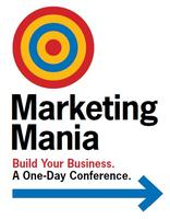 Marketing Mania 2013 | Build your business. A one day...