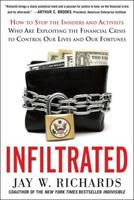 Jay Richards: Infiltrated - The Financial Crisis and...