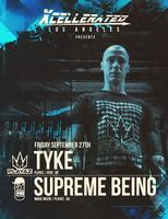 Xcellerated Presents TYKE (Playaz) & SUPREME BEING...
