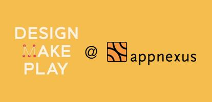 Design, Make, Play @ AppNexus: Feat. NY Hall of...