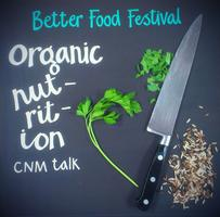 The facts about organic - CNM Nuturition Talk - The...